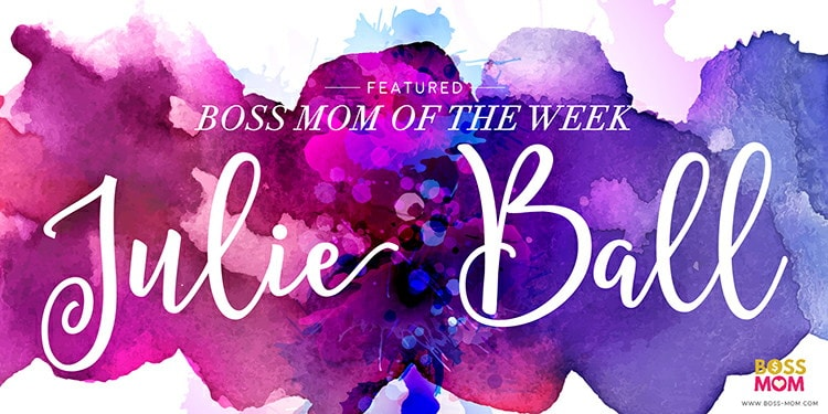 Julie Ball Boss Mom of the Week