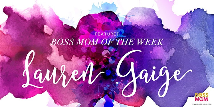 Boss Mom of the Week: Lauren Gaige