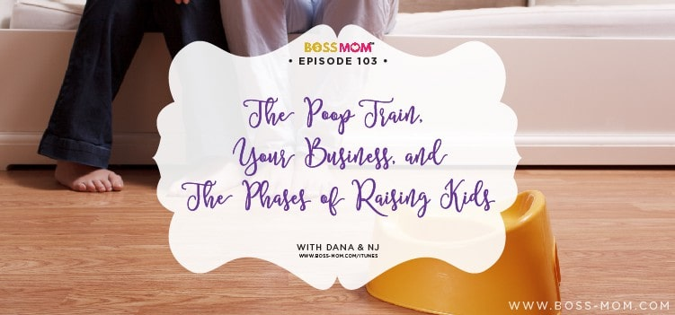 Episode 103: The Poop Train, Your Business, and the Phases of Raising Kids with Dana & NJ [Podcast]