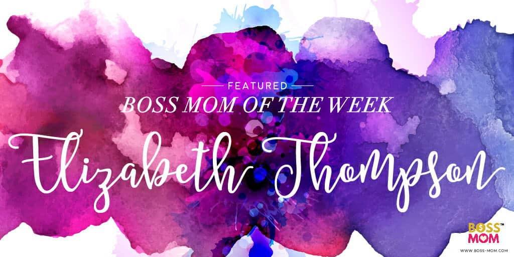 Boss Mom of the Week: Elizabeth Thompson