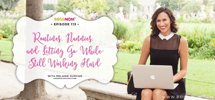Episode 113: Routines, Nannies, and letting go while still working hard with Melanie Duncan