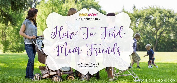 Episode 118: How to find mom friends with Dana & NJ