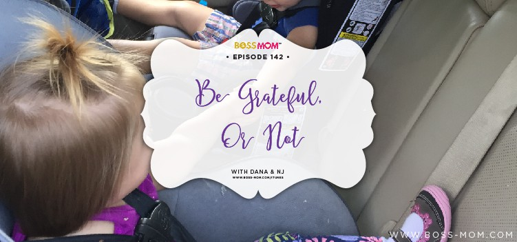 Episode 142: Be grateful, or Not with Dana & NJ