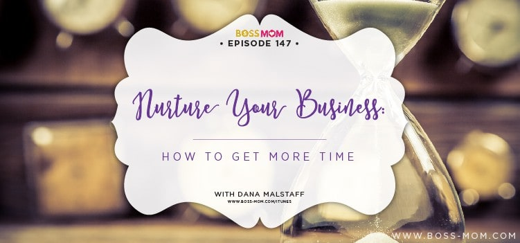 Episode 150: Nurture Your Business: How to Get More Time with Dana
