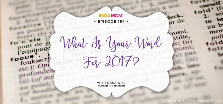 Episode 154: What is your WORD for 2017? with Dana & NJ