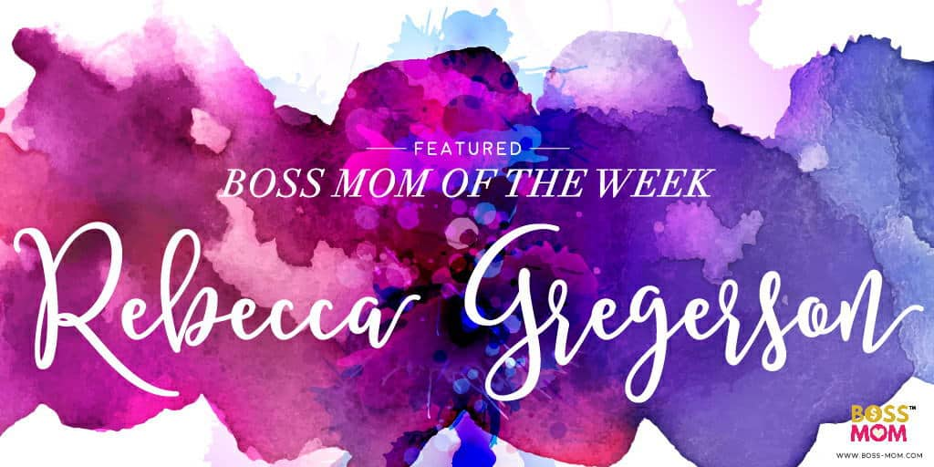 Rebecca Gregerson is our Boss Mom of the Week