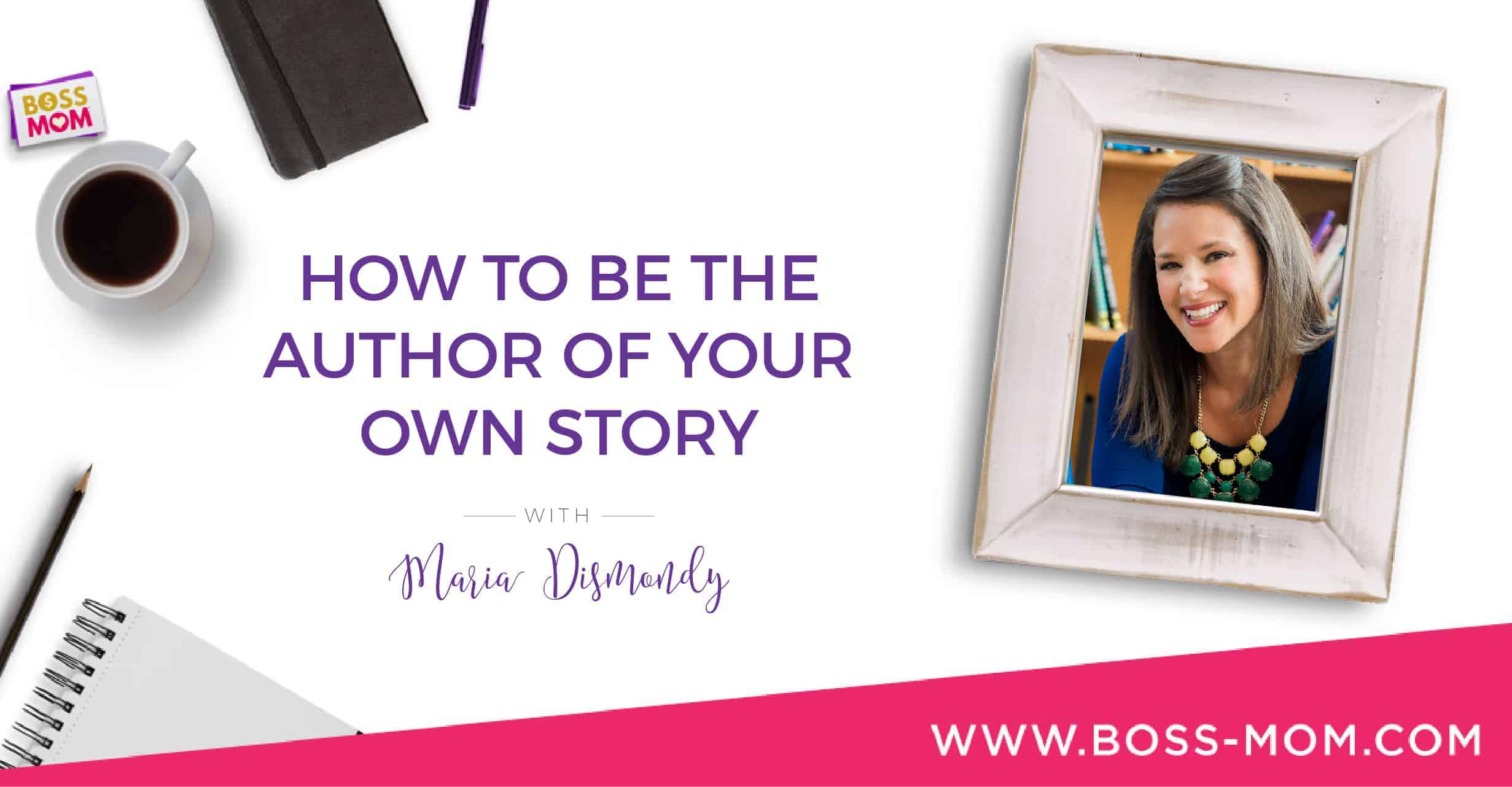 Episode 180: How to Be the Author of Your Own Story with Maria Dismondy