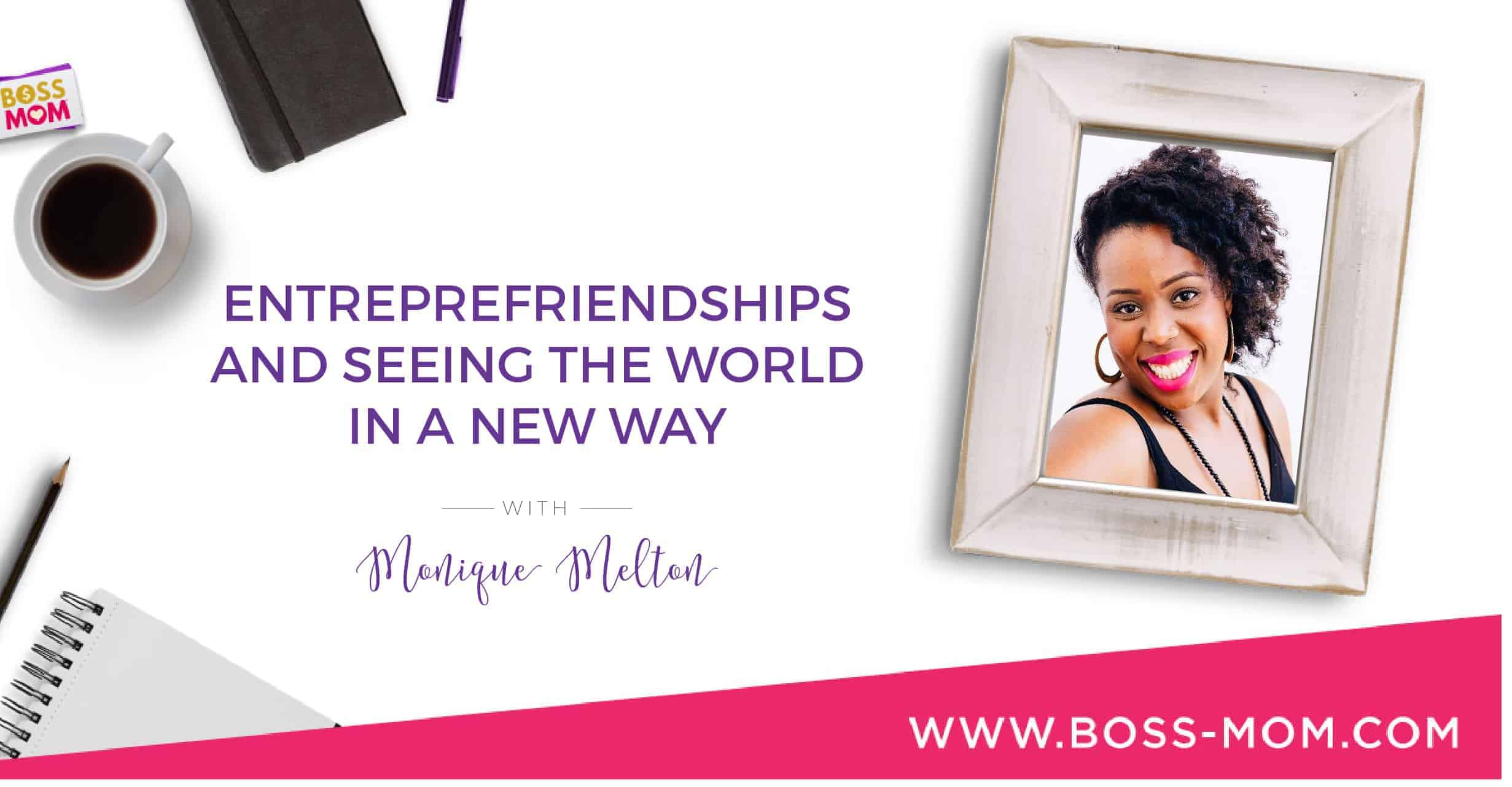 Episode 189: EntrepreFriendships and Seeing The World in a New Way with Monique Melton