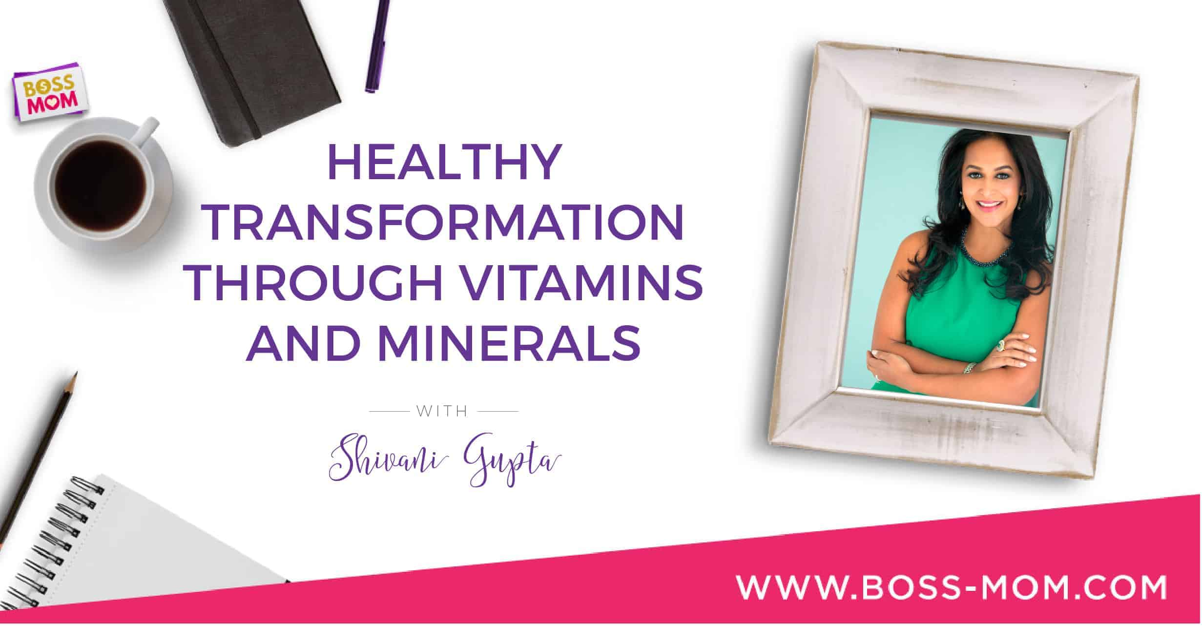 Episode 195: Healthy Transformation Through Vitamins and Minerals with Shivani Gupta