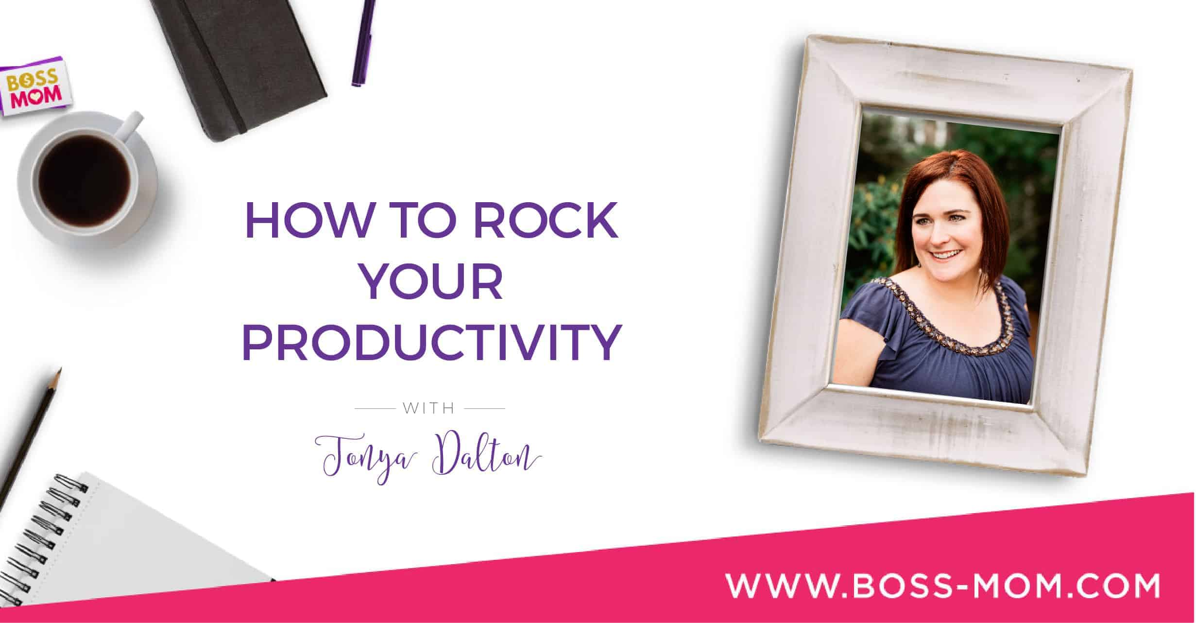 Episode 198: How to Rock Your Productivity with Tonya Dalton