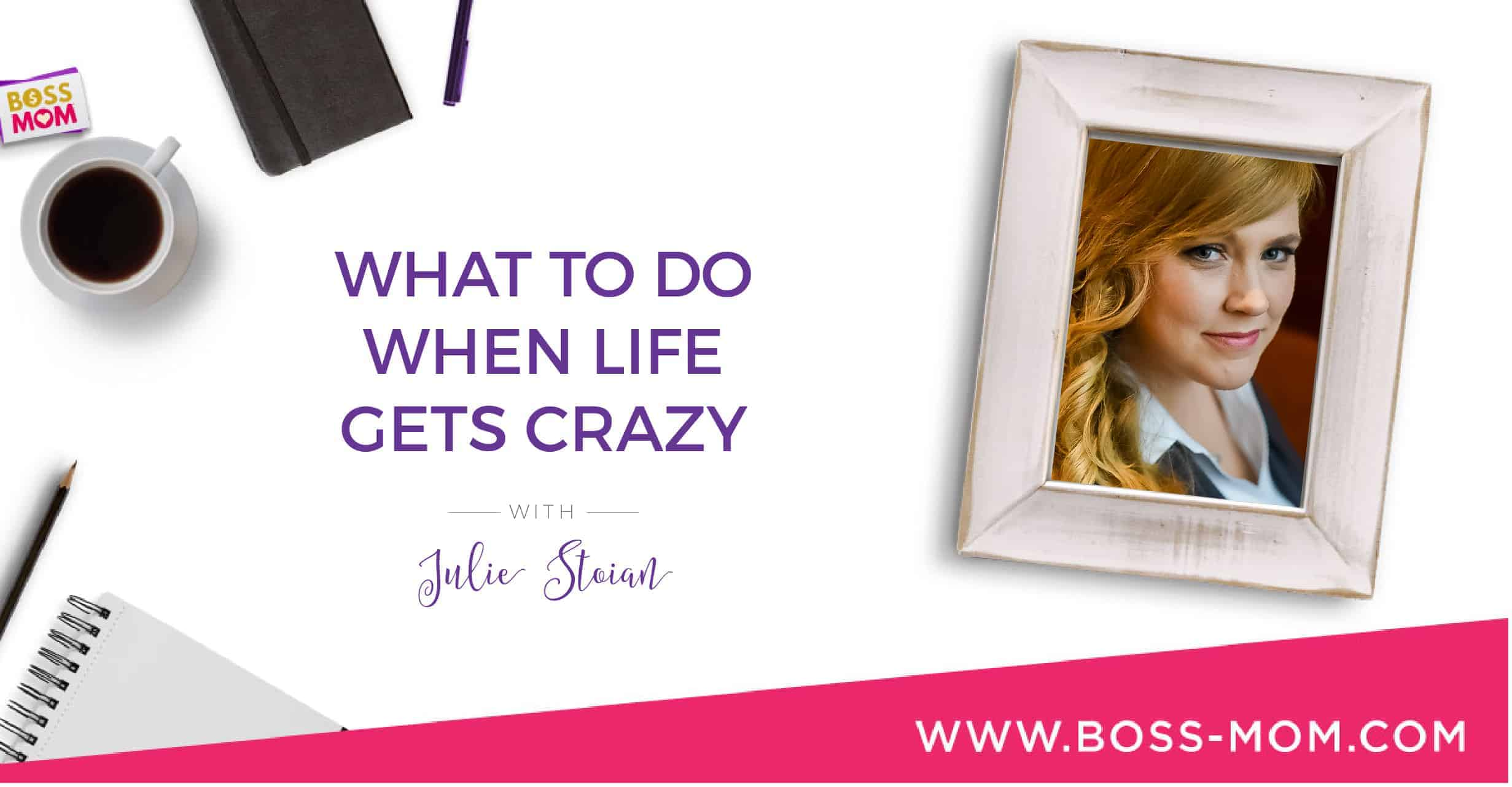 Episode 201: What to Do When Life Gets Crazy with Julie Stoian