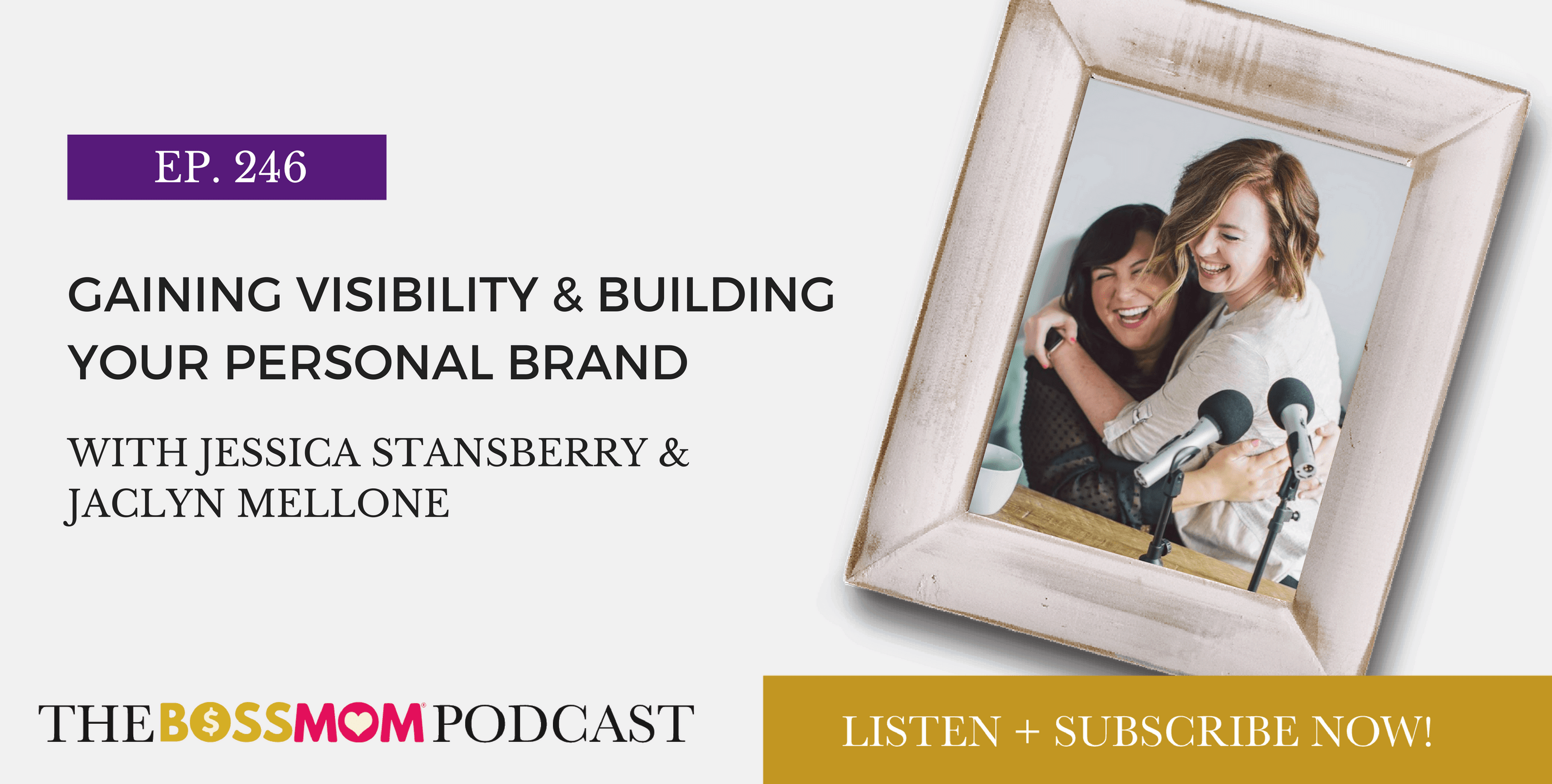 Episode 246: Gaining Visibility & Building Your Personal Brand with Jessica Stansberry & Jaclyn Mellone