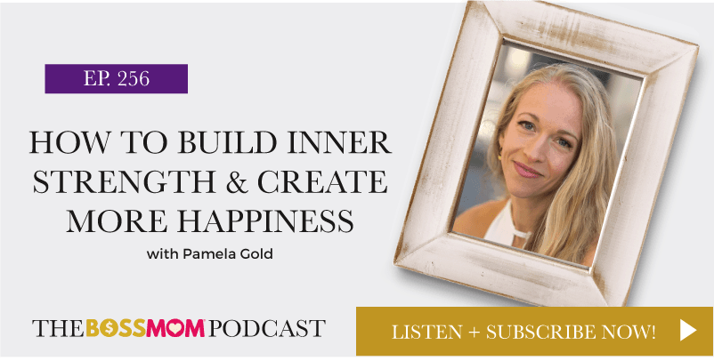 Episode 256: How to Build Inner Strength & Create More Happiness with Pamela Gold