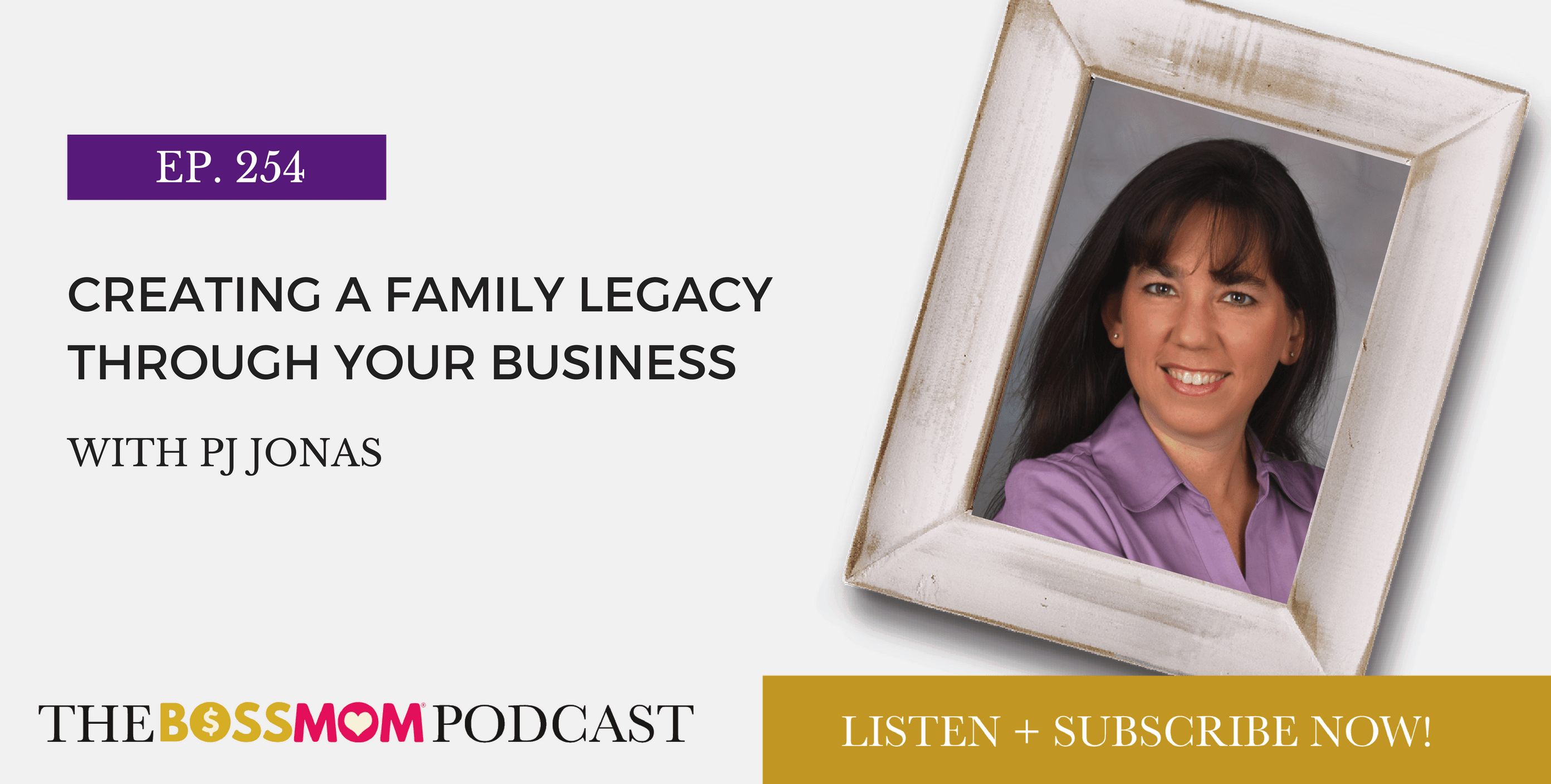 Episode 254: Creating a Family Legacy Through Your Business with PJ Jonas