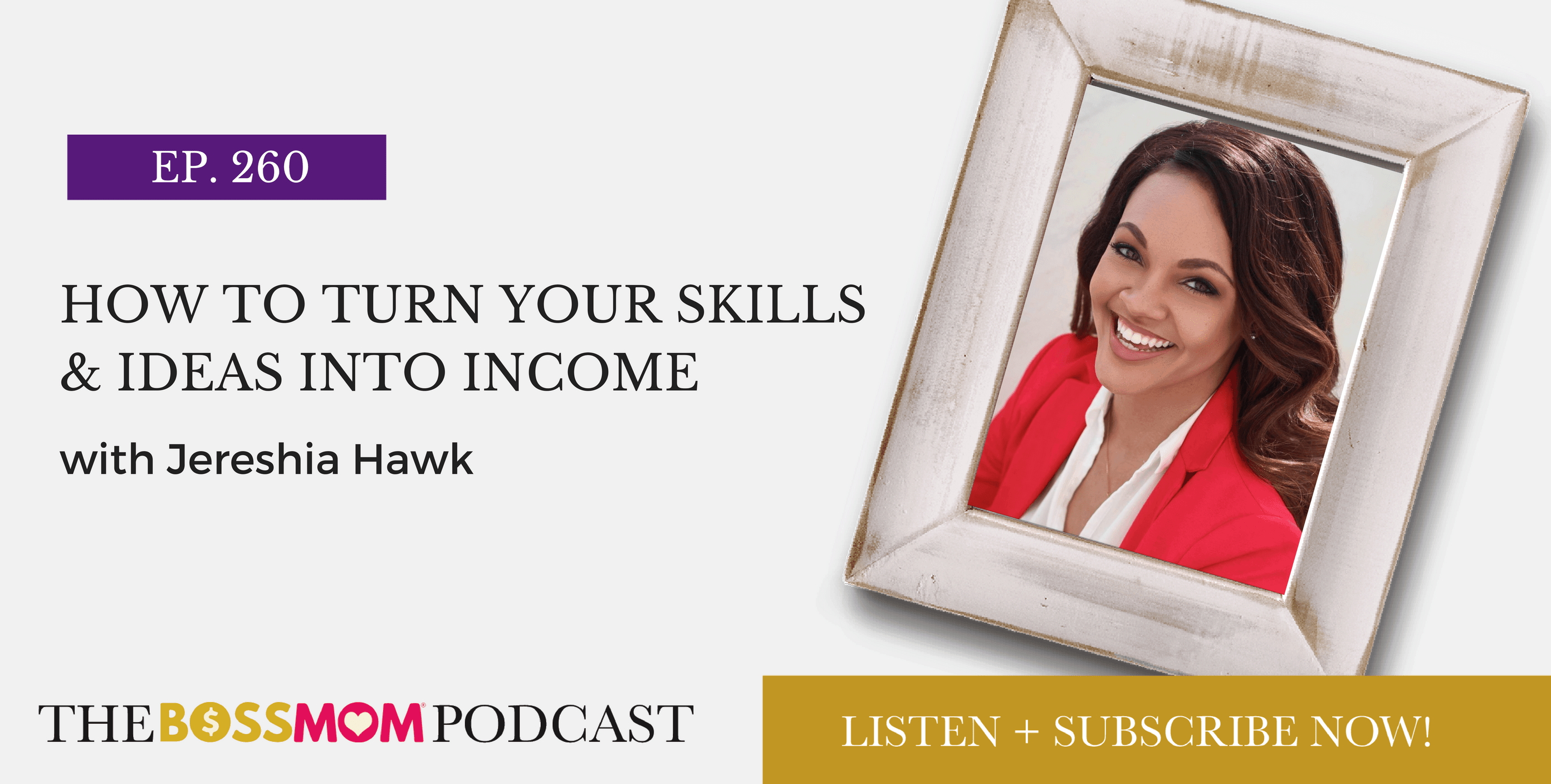 Episode 260: How to Turn Your Skills & Ideas Into Income with Jereshia Hawk