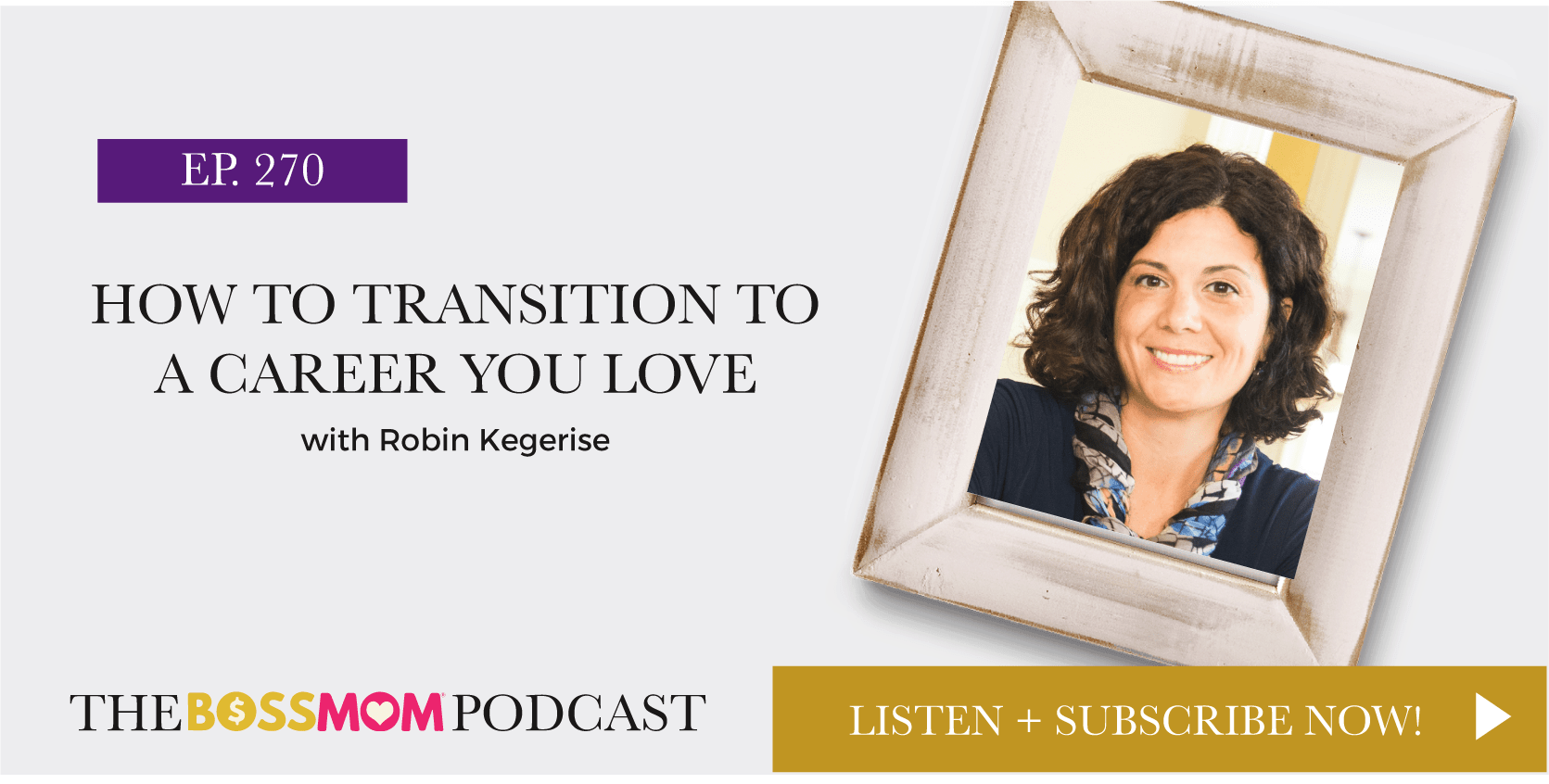 Episode 270: How to Transition into a Career Your Love with Robin Kegerise