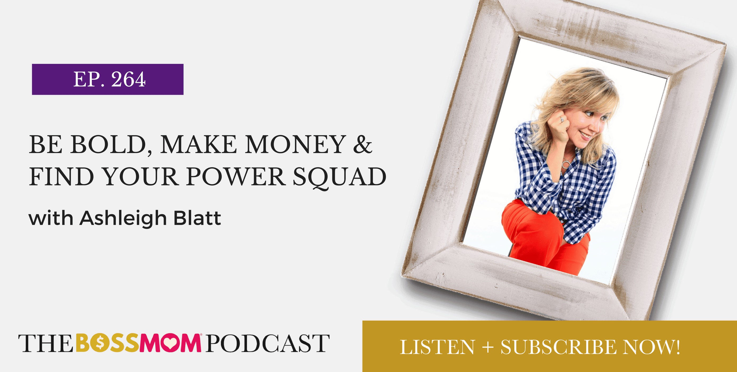 Episode 264: Be Bold, Make Money & Find Your Power Squad with Ashleigh Blatt