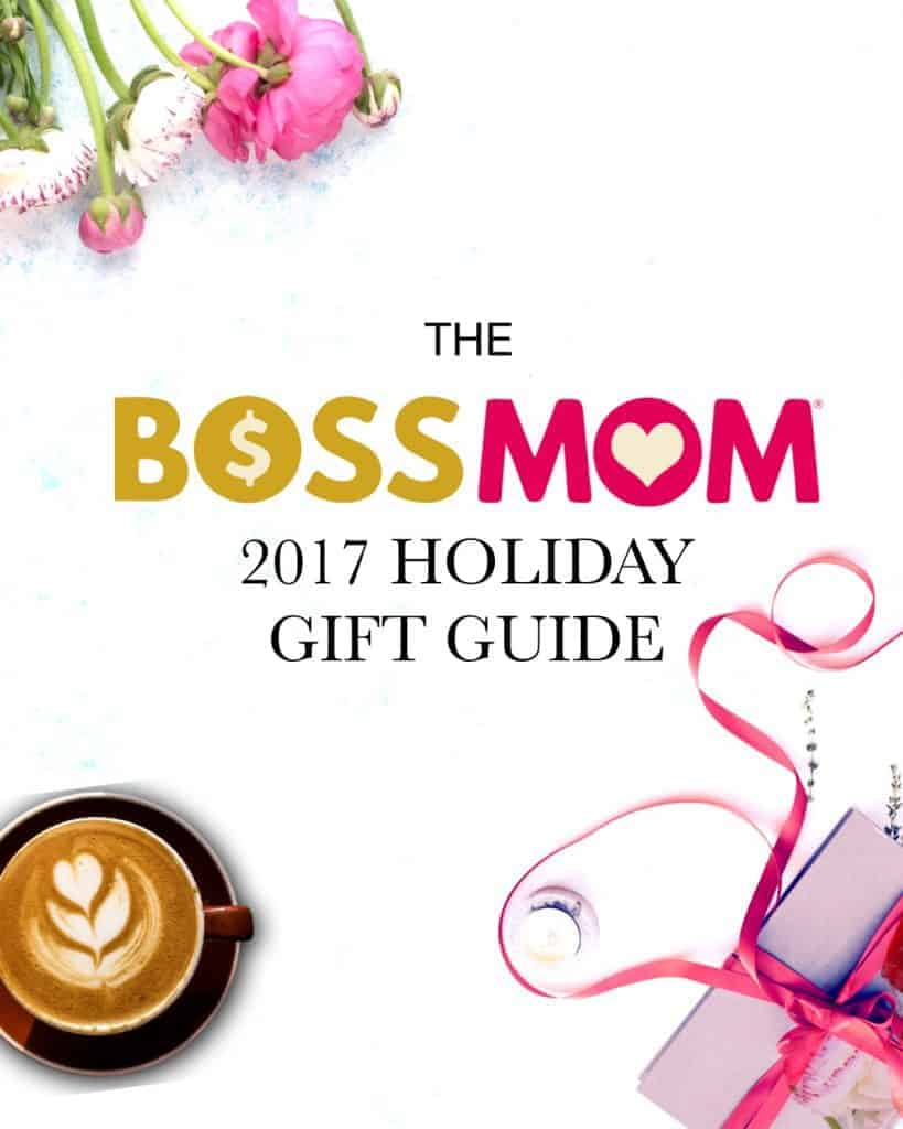 The Boss Mom 2017 Holiday Gift Guide