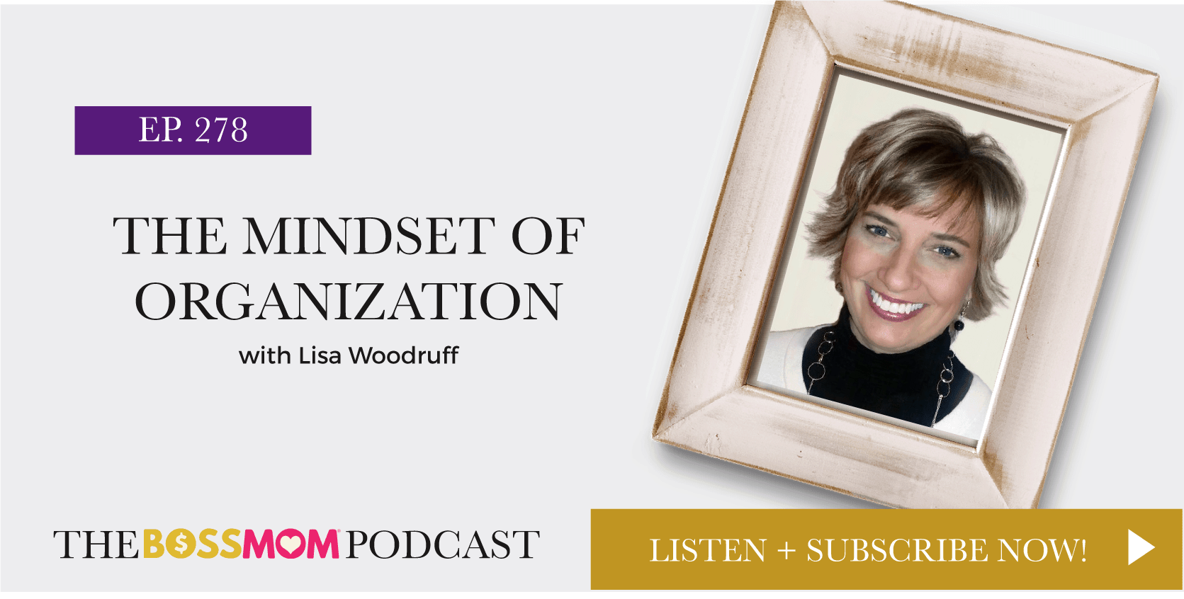 Episode 278: The Mindset of Organization with Lisa Woodruff