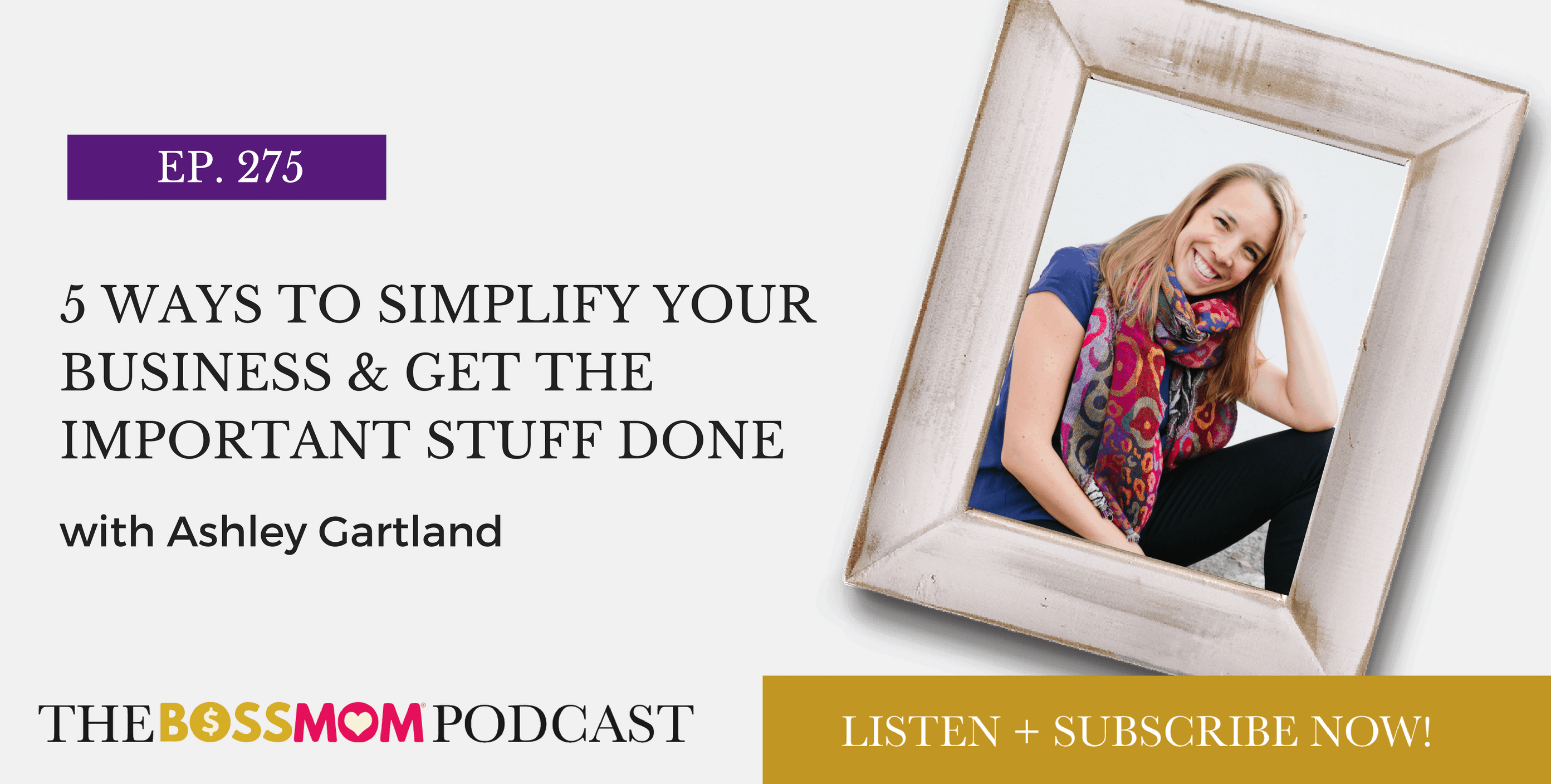 Episode 275: 5 Ways to Simplify Your Business & Get the Important Stuff Done with Ashley Gartland