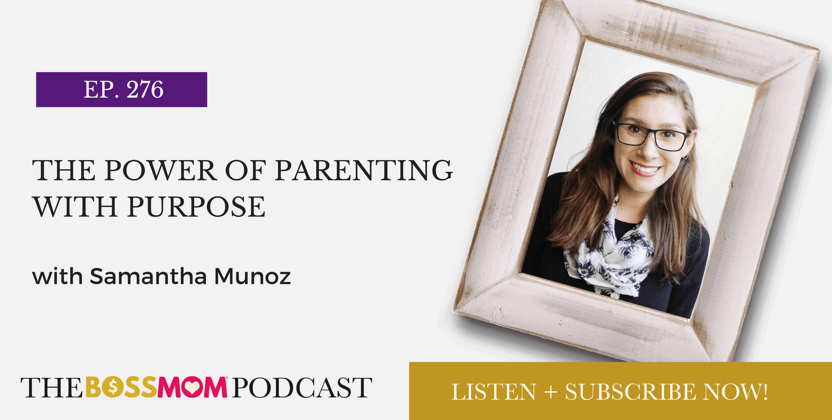 Episode 276: The Power of Parenting with Purpose with Samantha Munoz