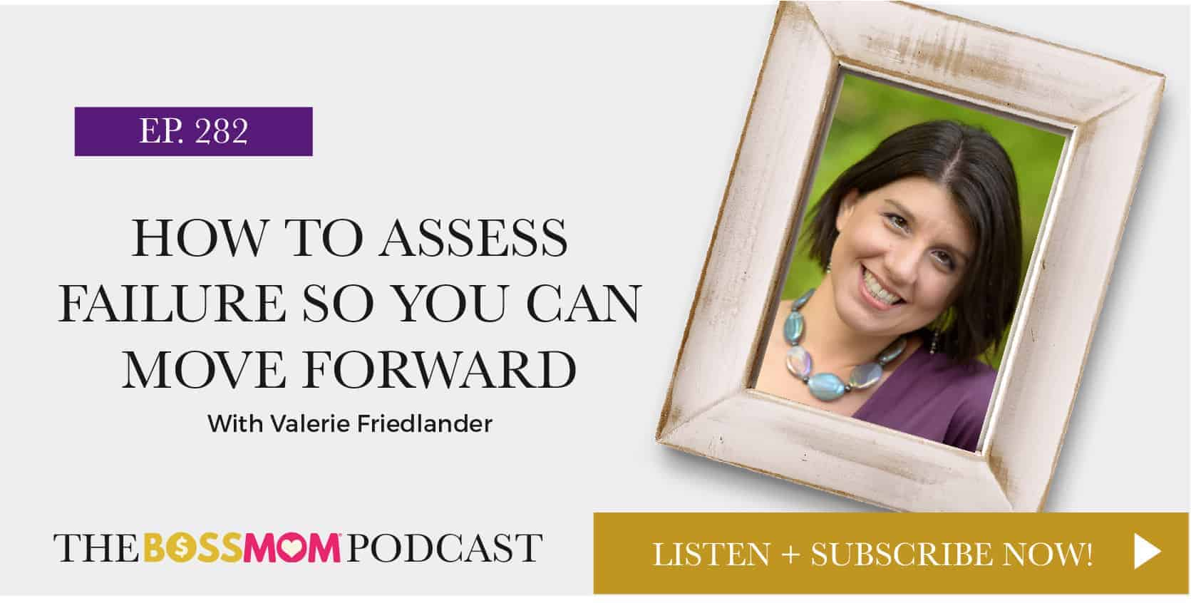 Episode 282: How to Assess Failure So You Can Move Forward with Valerie Friedlander