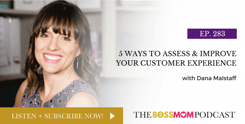 5 Ways to Assess & Improve Your Customer Experience with Dana Malstaff