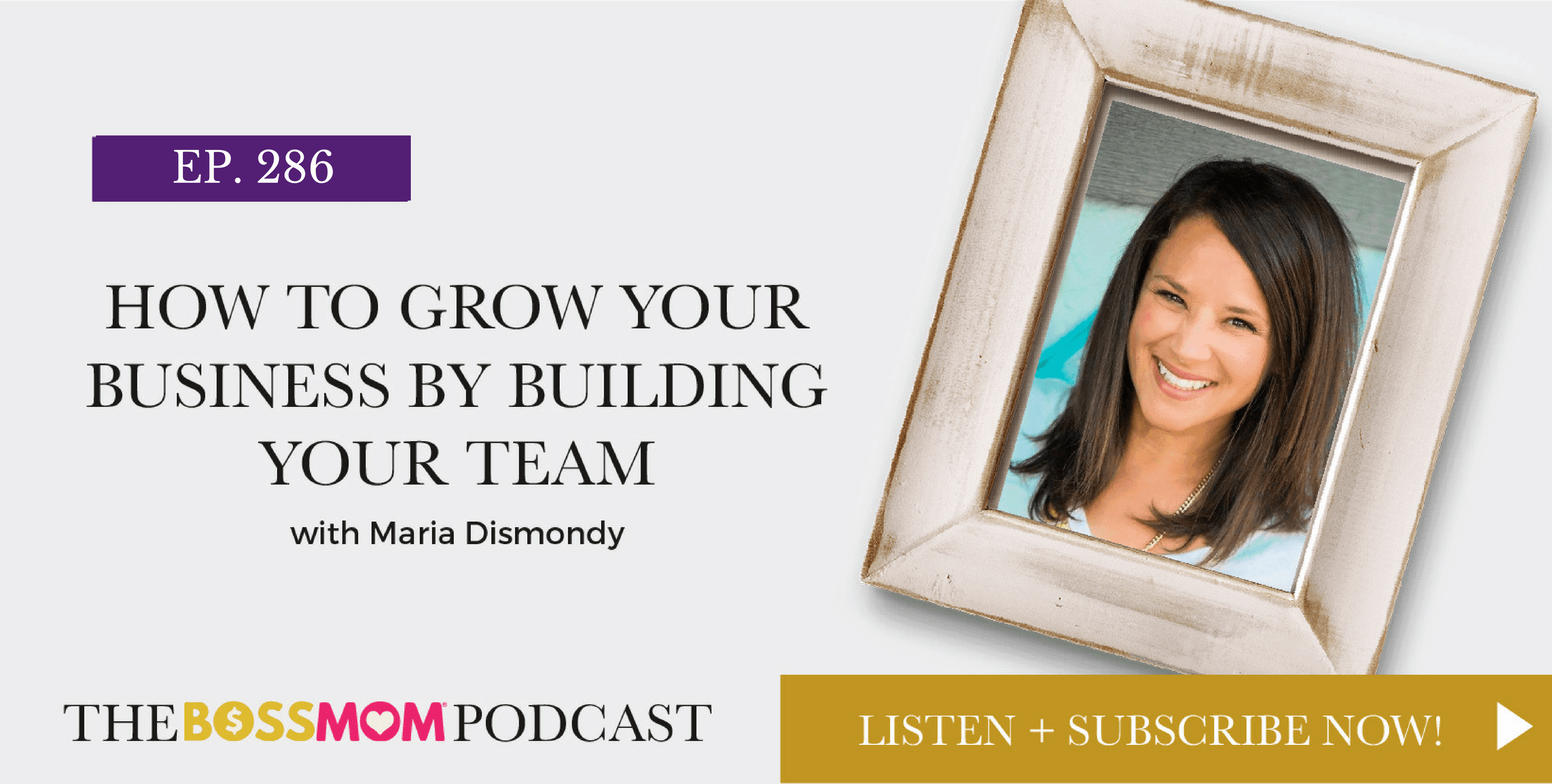 Episode 286: How to Grow Your Business by Building Your Team with Maria Dismondy